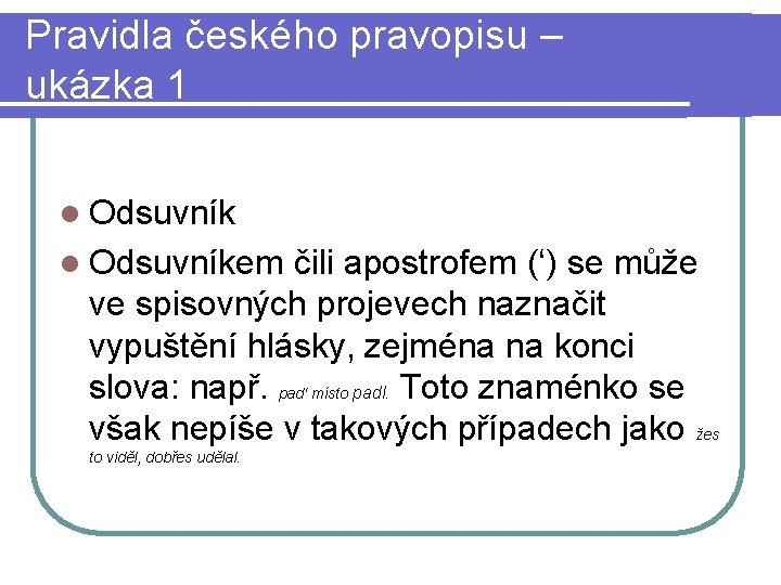 Pravidla českého pravopisu – ukázka 1 l Odsuvníkem čili apostrofem (') se může ve