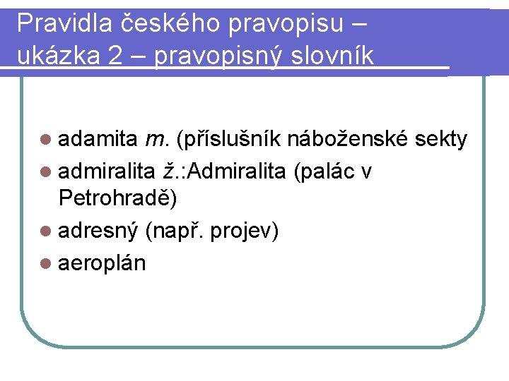 Pravidla českého pravopisu – ukázka 2 – pravopisný slovník l adamita m. (příslušník náboženské