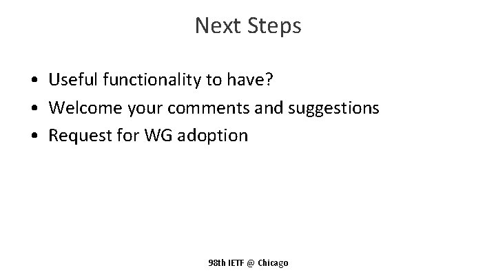Next Steps • Useful functionality to have? • Welcome your comments and suggestions •
