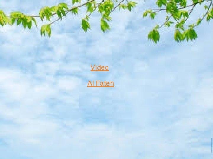 Video Al Fateh