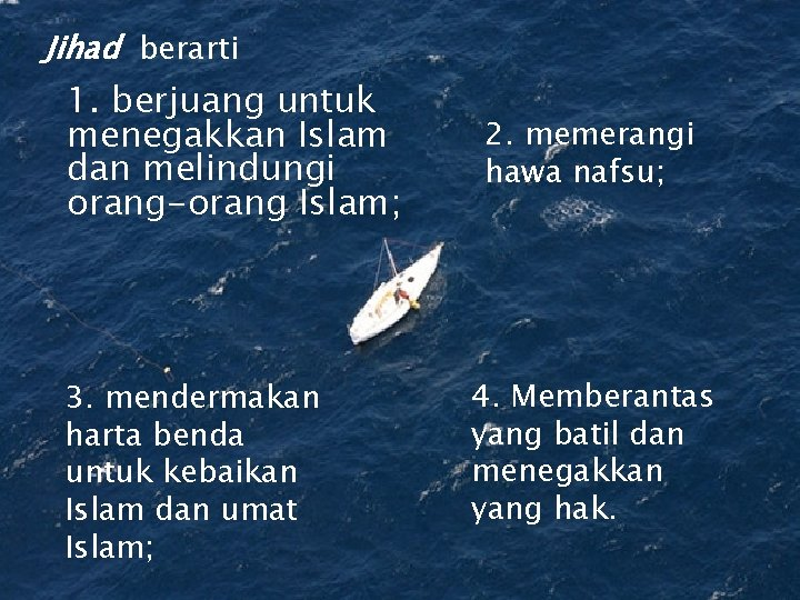 Jihad berarti 1. berjuang untuk menegakkan Islam dan melindungi orang-orang Islam; 3. mendermakan harta