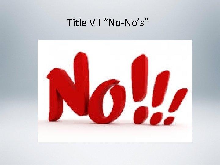 "Title VII ""No-No's"""