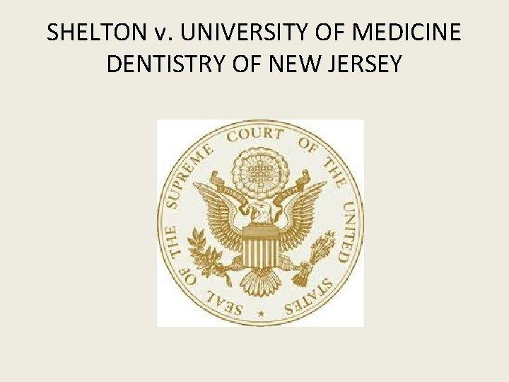 SHELTON v. UNIVERSITY OF MEDICINE DENTISTRY OF NEW JERSEY