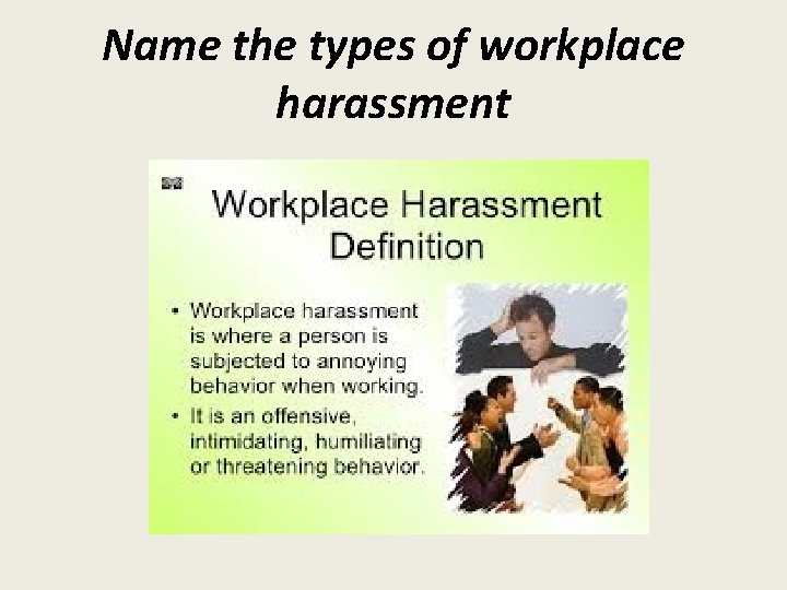 Name the types of workplace harassment