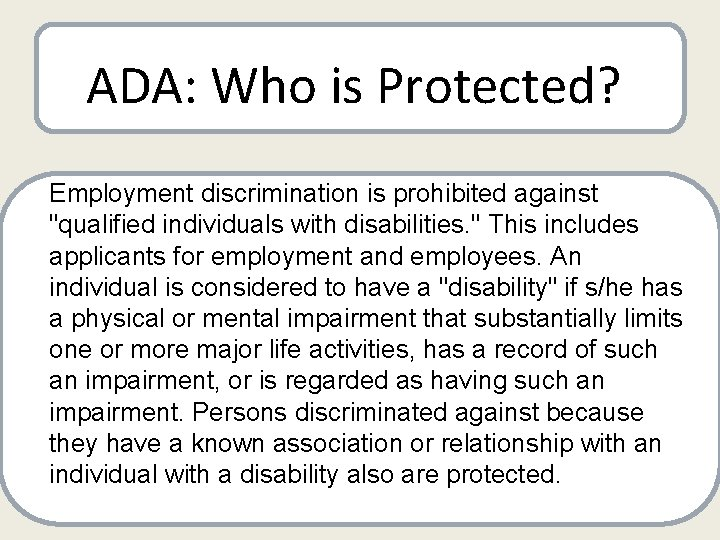 ADA: Who is Protected? Employment discrimination is prohibited against