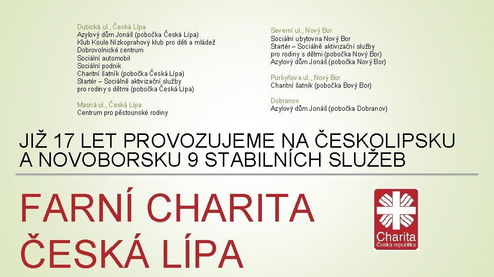Dubická ul. , Česká Lípa Azylový dům Jonáš (pobočka Česká Lípa) Klub Koule Nízkoprahový