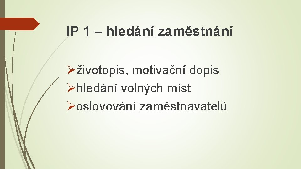 IP 1 – hledání zaměstnání Øživotopis, motivační dopis Øhledání volných míst Øoslovování zaměstnavatelů
