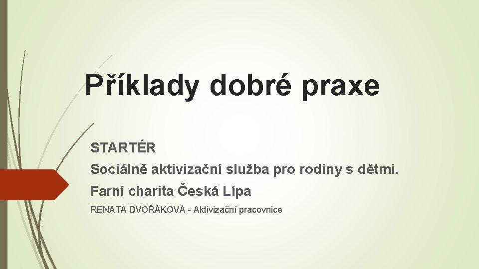Příklady dobré praxe STARTÉR Sociálně aktivizační služba pro rodiny s dětmi. Farní charita Česká