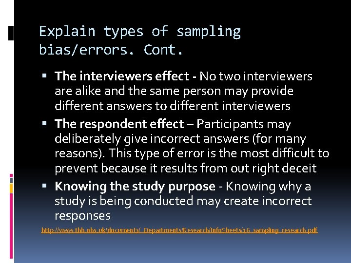 Explain types of sampling bias/errors. Cont. The interviewers effect - No two interviewers are