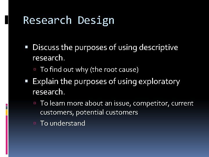 Research Design Discuss the purposes of using descriptive research. To find out why (the