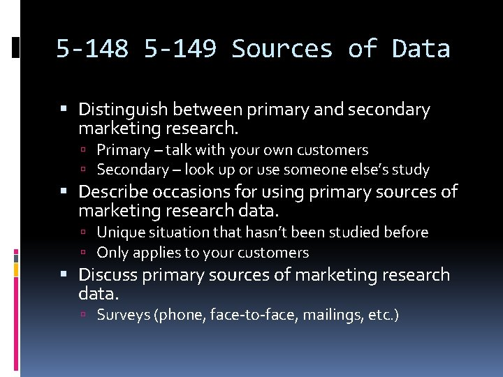 5 -148 5 -149 Sources of Data Distinguish between primary and secondary marketing research.