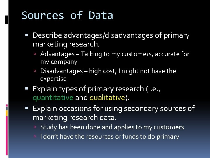 Sources of Data Describe advantages/disadvantages of primary marketing research. Advantages – Talking to my
