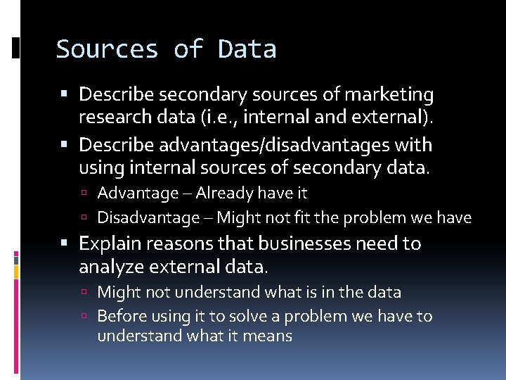 Sources of Data Describe secondary sources of marketing research data (i. e. , internal