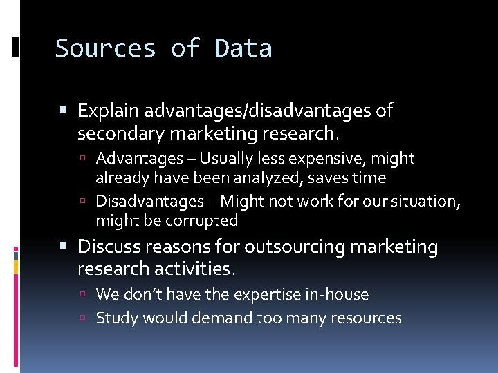 Sources of Data Explain advantages/disadvantages of secondary marketing research. Advantages – Usually less expensive,