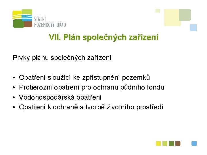 VII. Plán společných zařízení Prvky plánu společných zařízení • Opatření sloužící ke zpřístupnění pozemků