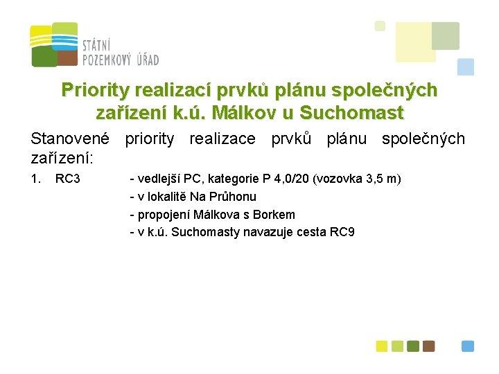 Priority realizací prvků plánu společných zařízení k. ú. Málkov u Suchomast Stanovené priority realizace