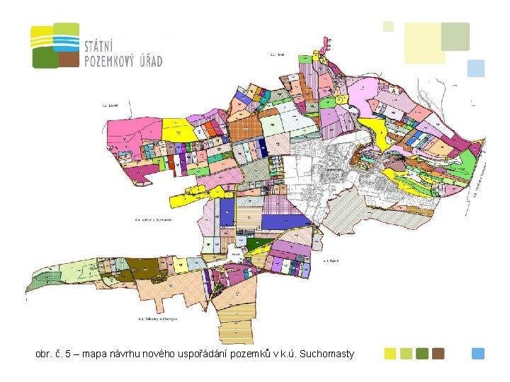 obr. č. 5 – mapa návrhu nového uspořádání pozemků v k. ú. Suchomasty