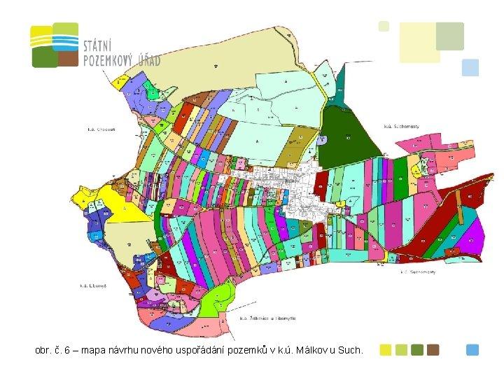 obr. č. 6 – mapa návrhu nového uspořádání pozemků v k. ú. Málkov u