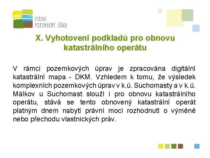 X. Vyhotovení podkladů pro obnovu katastrálního operátu V rámci pozemkových úprav je zpracována digitální