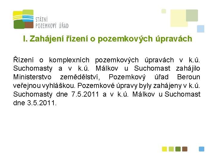 I. Zahájení řízení o pozemkových úpravách Řízení o komplexních pozemkových úpravách v k. ú.