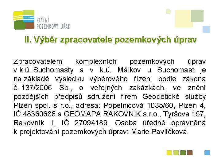 II. Výběr zpracovatele pozemkových úprav Zpracovatelem komplexních pozemkových úprav v k. ú. Suchomasty a