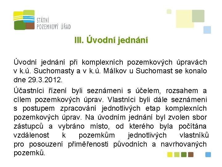 III. Úvodní jednání při komplexních pozemkových úpravách v k. ú. Suchomasty a v k.