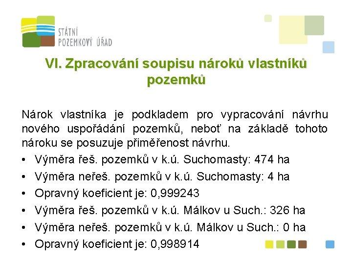 VI. Zpracování soupisu nároků vlastníků pozemků Nárok vlastníka je podkladem pro vypracování návrhu nového