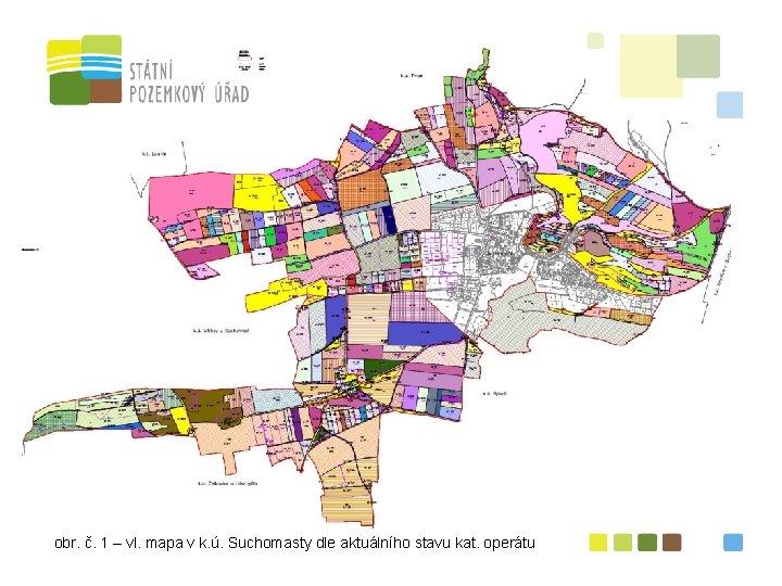 obr. č. 1 – vl. mapa v k. ú. Suchomasty dle aktuálního stavu kat.