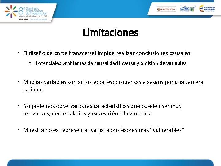 Limitaciones • El diseño de corte transversal impide realizar conclusiones causales o Potenciales problemas