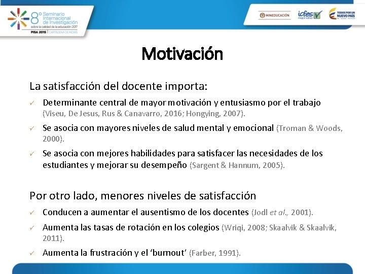 Motivación La satisfacción del docente importa: ü Determinante central de mayor motivación y entusiasmo