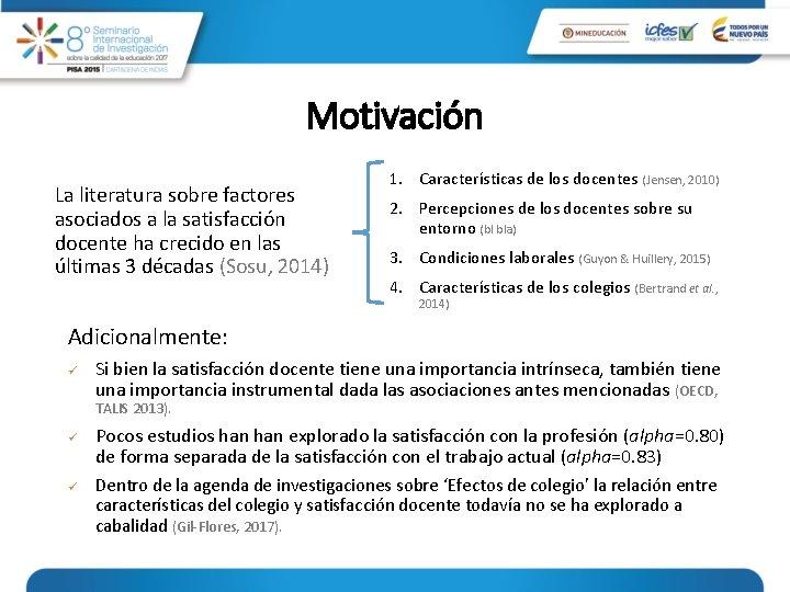 Motivación La literatura sobre factores asociados a la satisfacción docente ha crecido en las