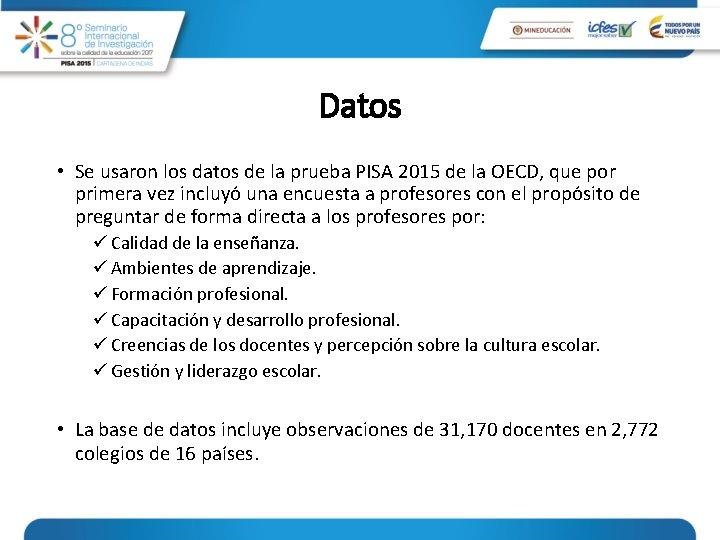 Datos • Se usaron los datos de la prueba PISA 2015 de la OECD,
