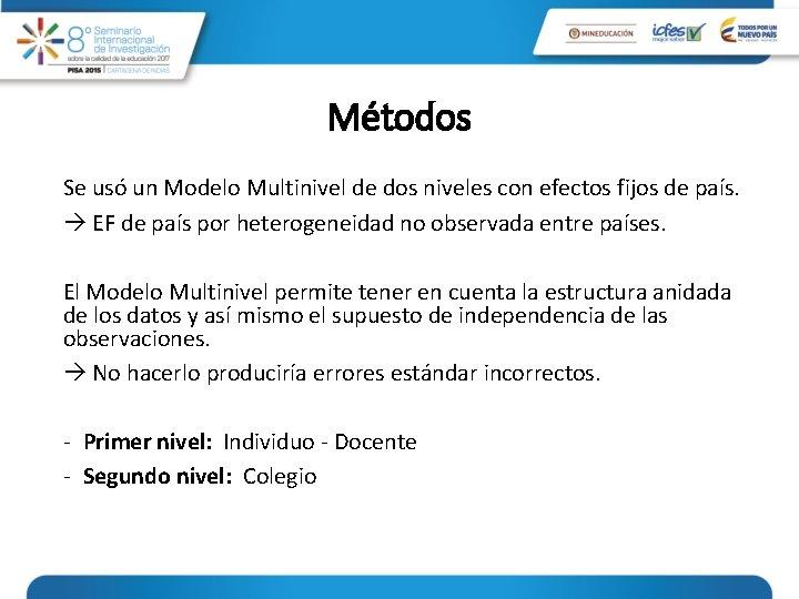 Métodos Se usó un Modelo Multinivel de dos niveles con efectos fijos de país.