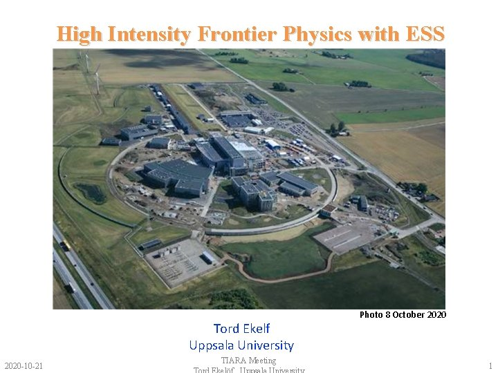 High Intensity Frontier Physics with ESS Tord Ekelf Uppsala University 2020 -10 -21 Photo