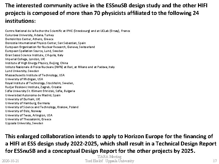 The interested community active in the ESSnu. SB design study and the other HIFI