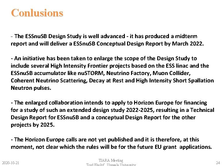 Conlusions - The ESSnu. SB Design Study is well advanced - it has produced