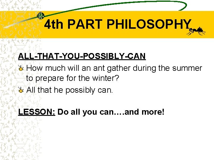 4 th PART PHILOSOPHY ALL-THAT-YOU-POSSIBLY-CAN How much will an ant gather during the summer