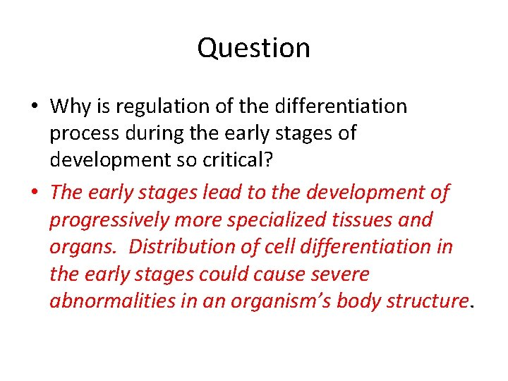 Question • Why is regulation of the differentiation process during the early stages of