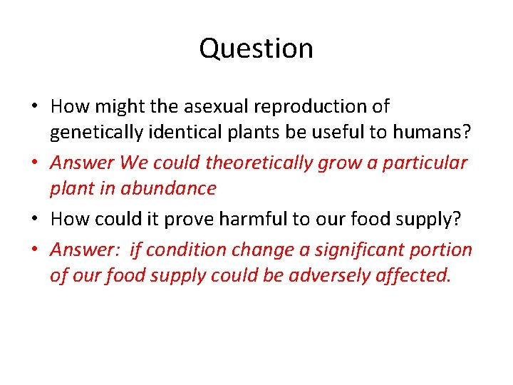Question • How might the asexual reproduction of genetically identical plants be useful to