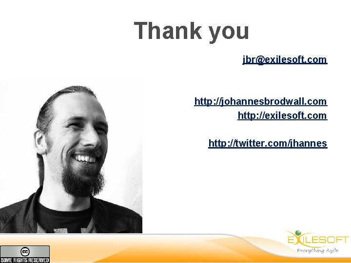 Thank you jbr@exilesoft. com http: //johannesbrodwall. com http: //exilesoft. com http: //twitter. com/jhannes