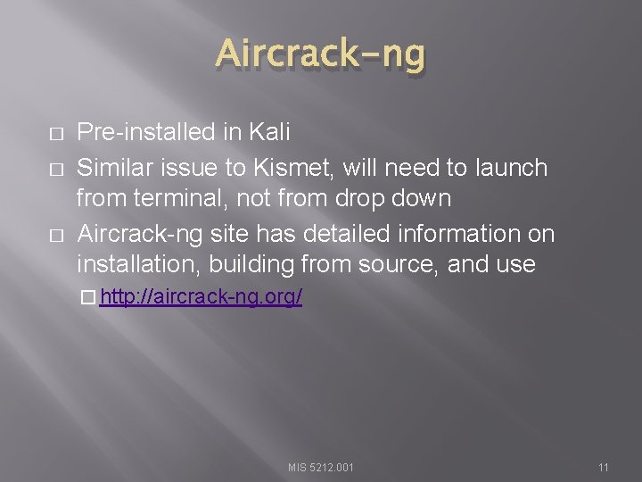 Aircrack-ng � � � Pre-installed in Kali Similar issue to Kismet, will need to