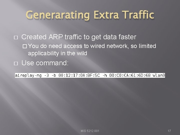 Generarating Extra Traffic � Created ARP traffic to get data faster � You do