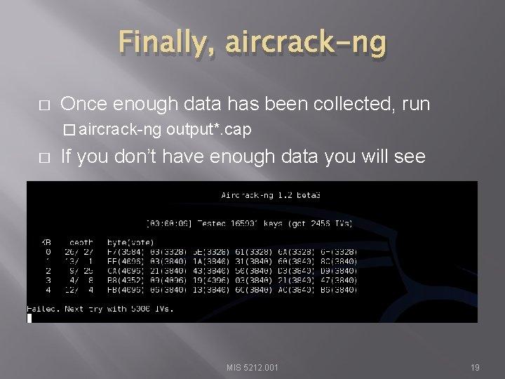 Finally, aircrack-ng � Once enough data has been collected, run � aircrack-ng � output*.