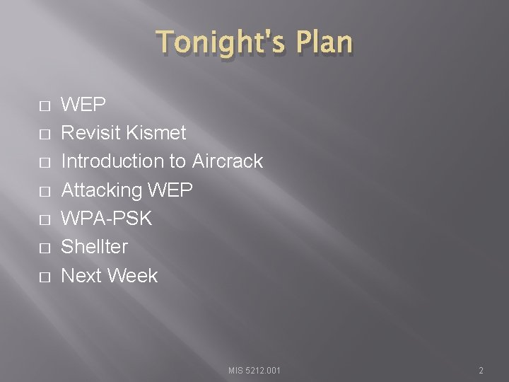Tonight's Plan � � � � WEP Revisit Kismet Introduction to Aircrack Attacking WEP