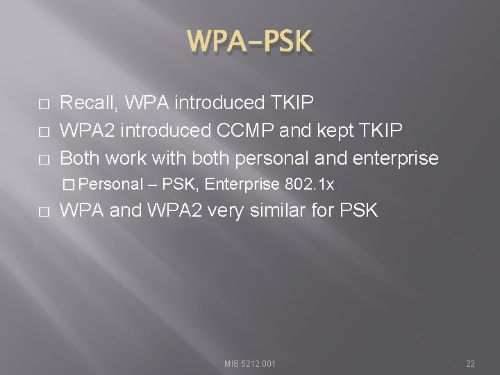 WPA-PSK � � � Recall, WPA introduced TKIP WPA 2 introduced CCMP and kept