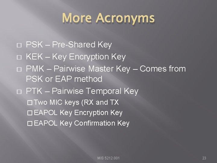 More Acronyms � � PSK – Pre-Shared Key KEK – Key Encryption Key PMK