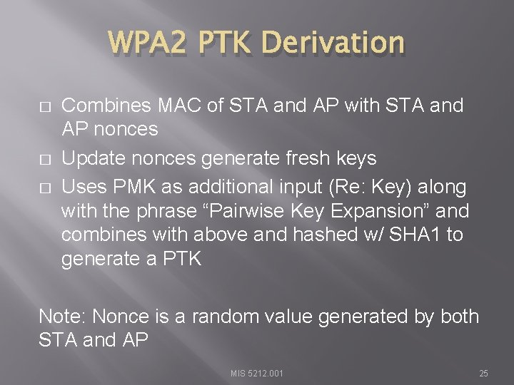 WPA 2 PTK Derivation � � � Combines MAC of STA and AP with