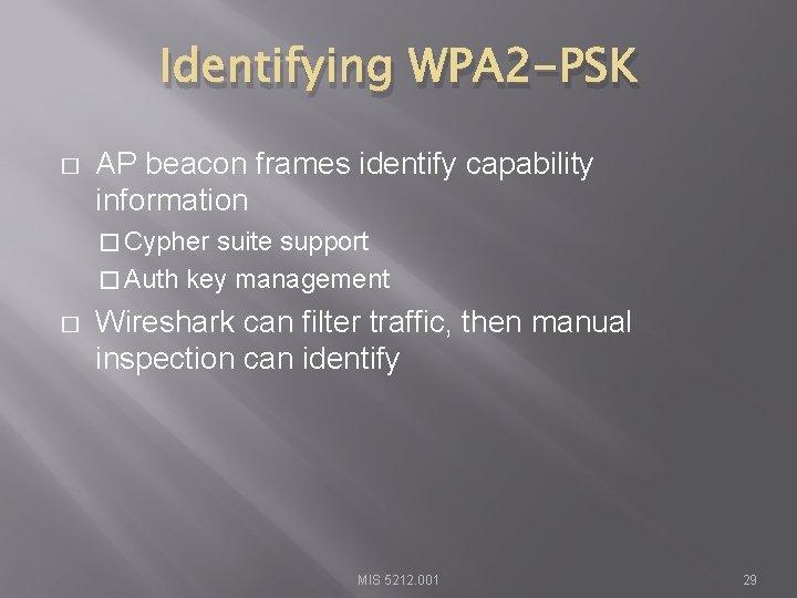 Identifying WPA 2 -PSK � AP beacon frames identify capability information � Cypher suite