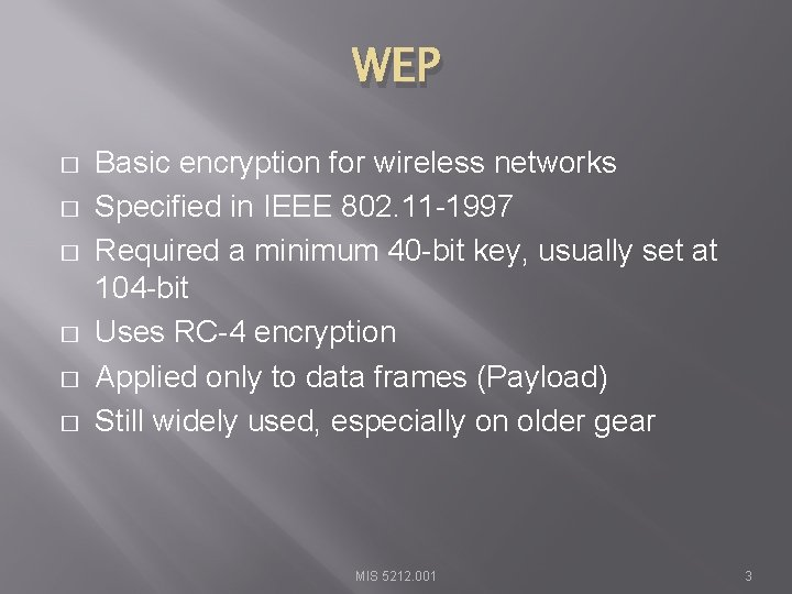 WEP � � � Basic encryption for wireless networks Specified in IEEE 802. 11
