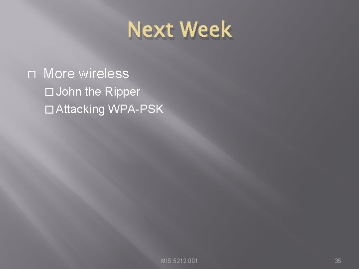 Next Week � More wireless � John the Ripper � Attacking WPA-PSK MIS 5212.